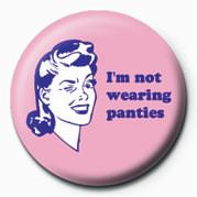 D&G (Not Wearing Panties) Insignă