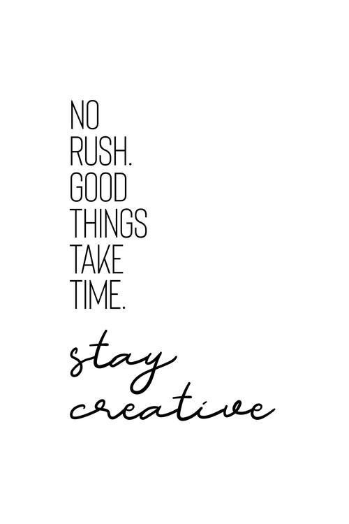 Exklusiva konstfoton No Rush. Good Things Take Time. Stay Creative.