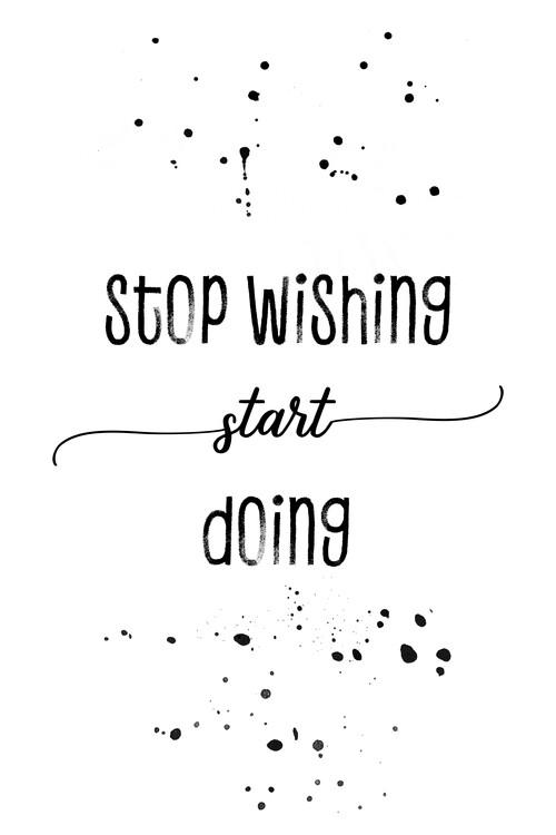 Exklusiva konstfoton Stop wishing start doing