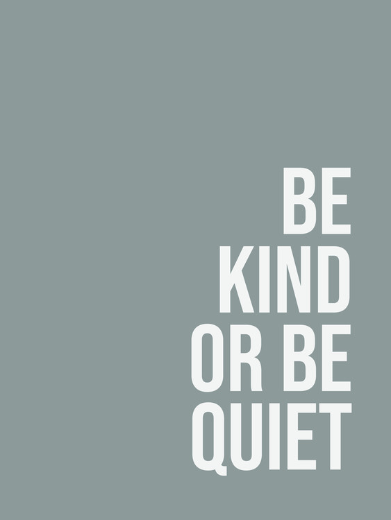 Exklusiva konstfoton Be kind or be quiet