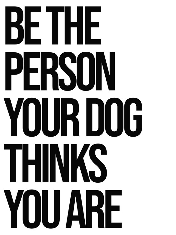 Exklusiva konstfoton Be the person your dog thinks you are