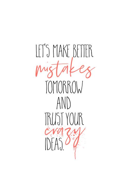 Exklusiva konstfoton Make Better Mistakes Tomorrow