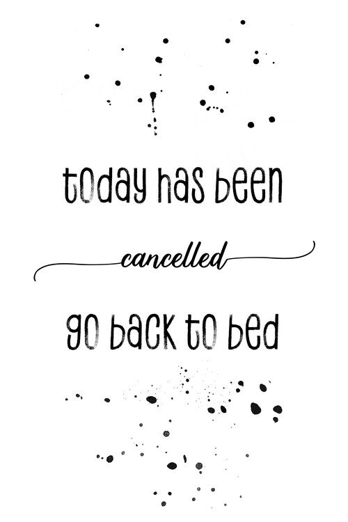 Exklusiva konstfoton Today has been cancelled go back to bed