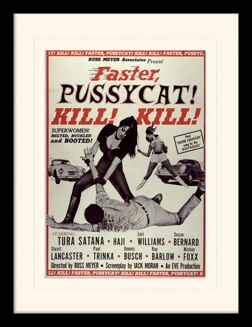 FASTER, PUSSYCAT! KILL! KILL! - GYORSABBAN CICAMICA, ÖLJ, ÖLJ! - tura satana üveg keretes plakát