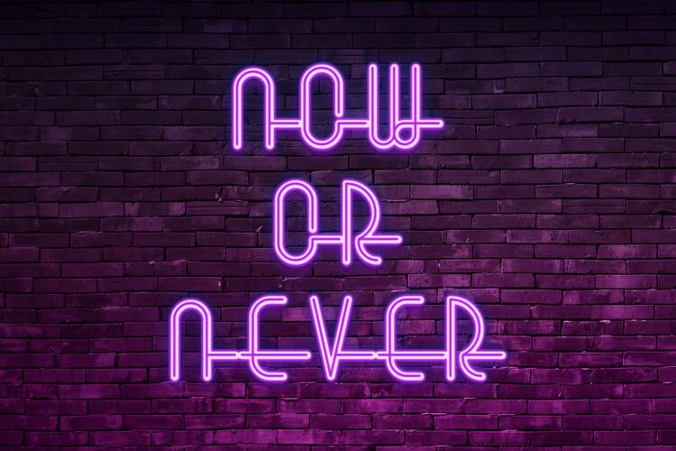 Now or never Fotobehang