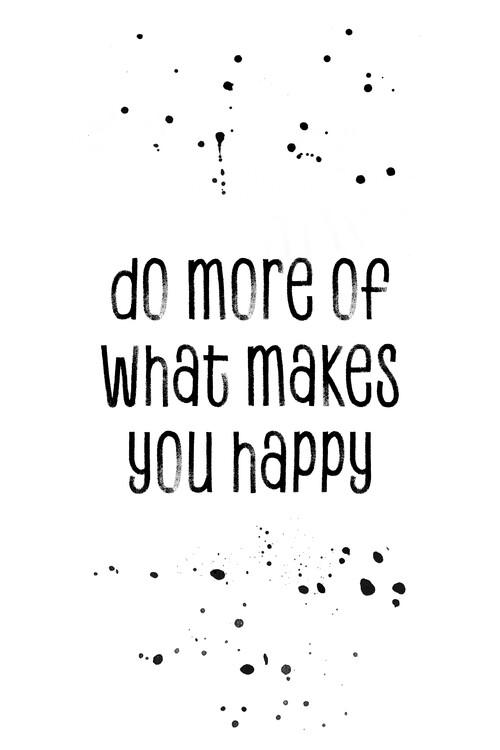 Fotografia d'arte Do More Of What Makes You Happy