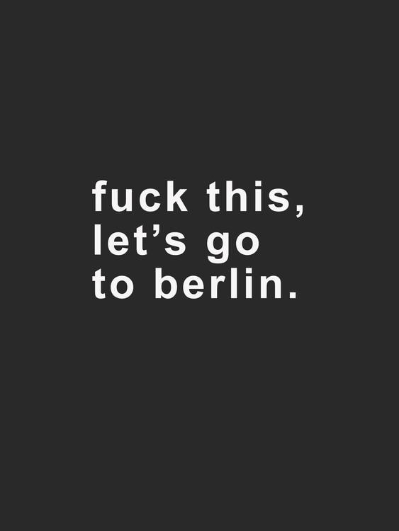 Fotografia d'arte fuck this lets go to berlin