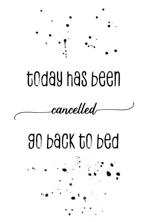 Ekskluzivna fotografska umetnost Today has been cancelled go back to bed