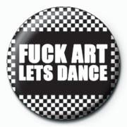 FUCK ART LETS DANCE Insignă
