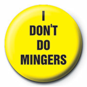 I DON'T DO MINGERS Insignă