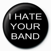 I HATE YOUR BAND Insignă