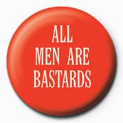 ALL MEN ARE BASTARDS Insignă