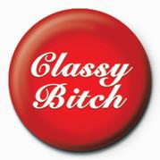 BITCH - CLASSY Insignă