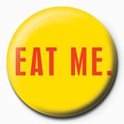 EAT ME Insignă