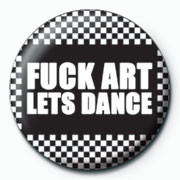 FUCK ART LETS DANCE Insignă