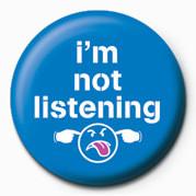 I'M NOT LISTENING Insignă