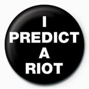 I Predict a Riot Insignă