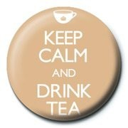 KEEP CALM & DRINK TEA Insignă