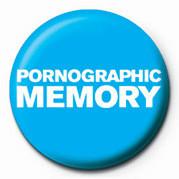 PORNOGRAPHIC MEMORY Insignă