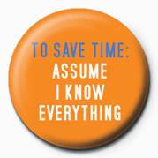 TO SAVE TIME: ASSUME I KNO Insignă