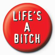 BITCH - LIFE'S A BITCH - Kitűzők