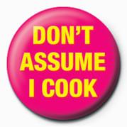 DON'T ASSUME I COOK - Kitűzők