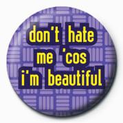 Kitűzők Don't Hate Me Cos I'm Beau