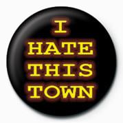 Kitűzők I HATE THIS TOWN
