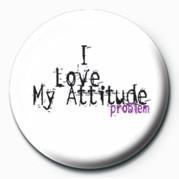 I LOVE MY ATTITUDE PROBLEM - Kitűzők
