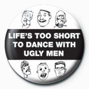 LIFE'S TOO SHORT TO DANCE- - Kitűzők
