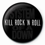 SYSTEM OF A DOWN - kill rock - Kitűzők