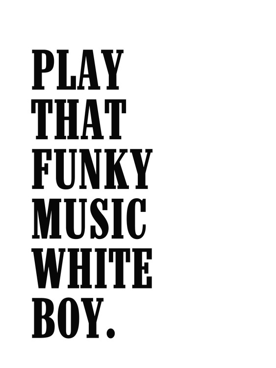 Kunstfotografier play that funky music white boy
