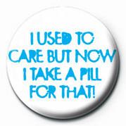 Odznaka I USED TO CARE, BUT NOW I