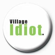 Odznaka VILLAGE IDIOT