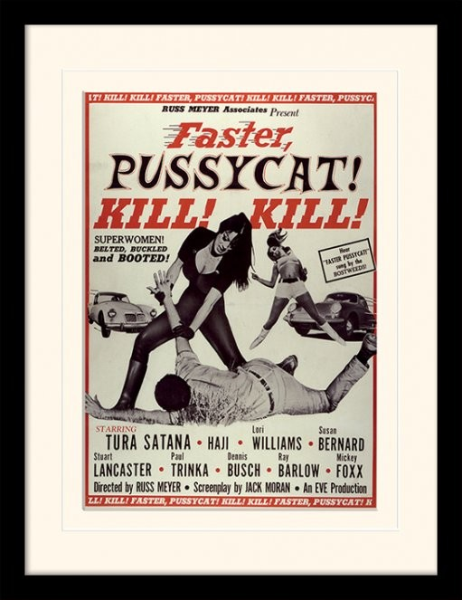 FASTER, PUSSYCAT! KILL! KILL! - SZYBCIEJ, KOTKU! ZABIJ! ZABIJ! - tura satana oprawiony plakat