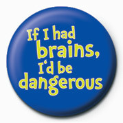 Pin - IF I HAD BRAINS, I'D BE DA