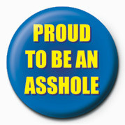 Pin - PROUD TO BE AN ASSHOLE