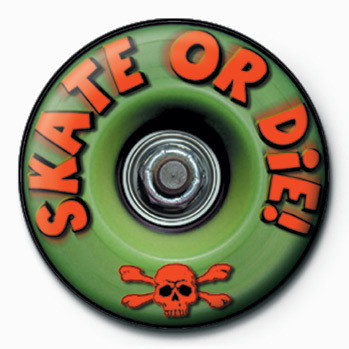 Pin - Skate or Die!