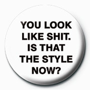Pin - You look like shit