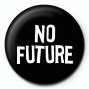 Placka NO FUTURE - žádná budoucnost