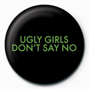 Odznak  UGLY GIRLS DONT SAY NO