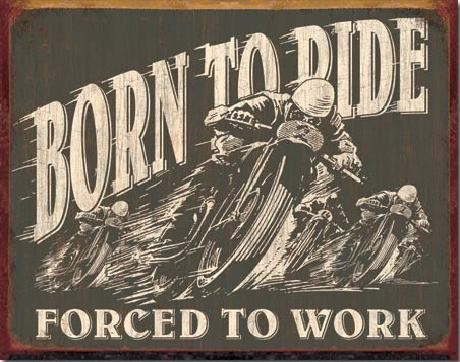 Plechová cedule BORN TO RIDE - Forced To Work