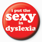 Sexy in Dyslexia Insignă