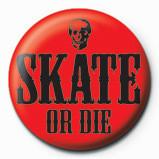 SKATE OR DIE - red Insignă