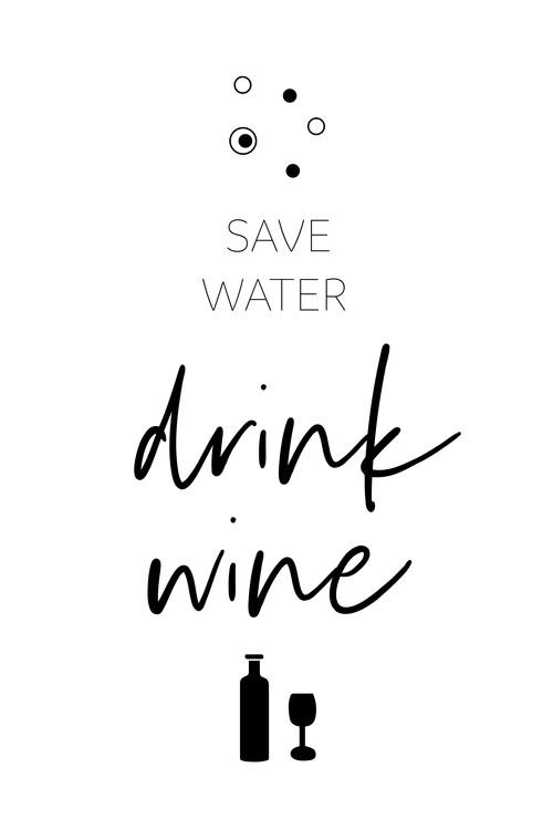 Umjetnička fotografija SAVE WATER – DRINK WINE