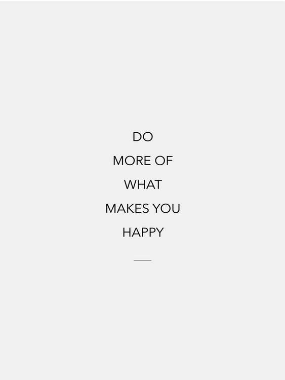 Umjetnička fotografija do more of what makes you happy