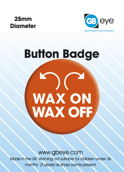 Wax On Wax Off Insignă
