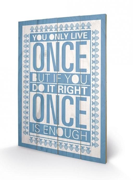Obraz na dřevě Sarah Winter - You Only Live Once