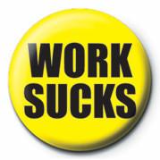 WORK SUCKS Insignă